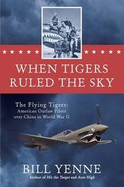 When Tigers Ruled the Sky by Bill Yenne