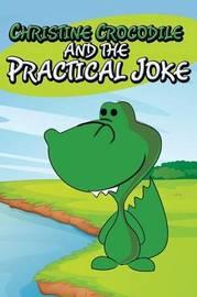 Christine Crocodile and the Practical Joke by Jupiter Kids