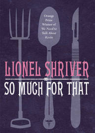 So Much for That by Lionel Shriver image