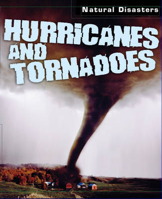 Natural Disasters: Hurricanes and Tornadoes by Richard Spilsbury