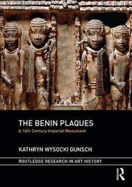 The Benin Plaques by Kathryn Wysocki Gunsch