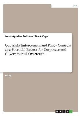 Copyright Enforcement and Piracy Controls as a Potential Excuse for Corporate and Governmental Overreach by Lucas Agudiez Roitman