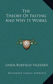 The Theory of Fasting and Why It Works by Linda Burfield Hazzard
