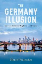 The Germany Illusion by Marcel Fratzscher