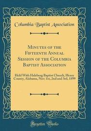 Minutes of the Fifteenth Annual Session of the Columbia Baptist Association by Columbia Baptist Association image