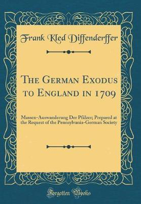 The German Exodus to England in 1709 by Frank Kled Diffenderffer