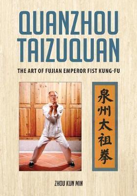 Quanzhou Taizuquan by Kun Min Zhou