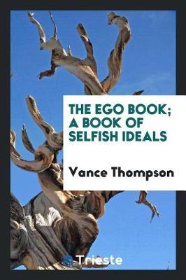 The Ego Book; A Book of Selfish Ideals by Vance Thompson image