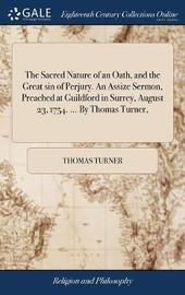 The Sacred Nature of an Oath, and the Great Sin of Perjury. an Assize Sermon, Preached at Guildford in Surrey, August 23, 1754. ... by Thomas Turner, by Thomas Turner image