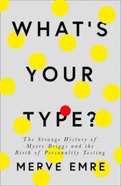 What's Your Type? by Merve Emre