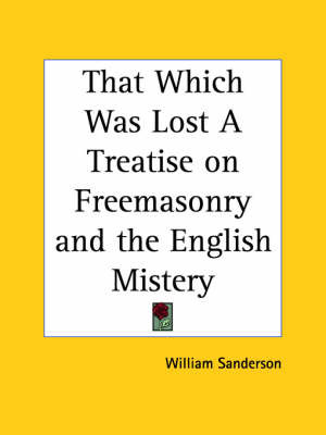 That Which Was Lost a Treatise on Freemasonry and the English Mistery (1930) by William C. Sanderson image