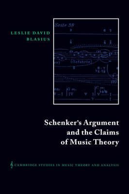 Schenker's Argument and the Claims of Music Theory by Leslie David Blasius