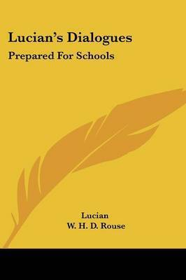 Lucian's Dialogues: Prepared for Schools by . Lucian