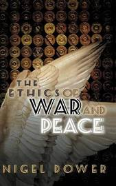 The Ethics of War and Peace by Nigel Dower