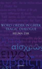 Word Order in Greek Tragic Dialogue by Helma Dik image