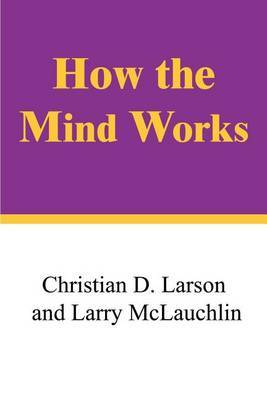 How the Mind Works by Christian D Larson image