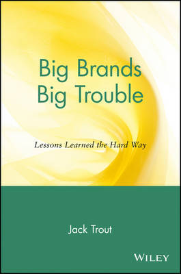 Big Brands Big Trouble: Lessons Learned the Hard Way by Jack Trout