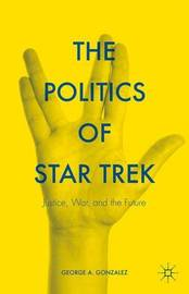 The Politics of Star Trek by George A Gonzalez