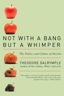 Not with a Bang But a Whimper by Theodore Dalrymple