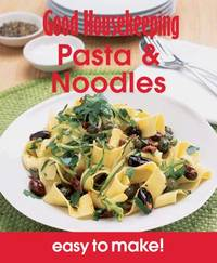 Good Housekeeping Easy to Make! Pasta & Noodles by Good Housekeeping Institute