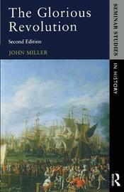 The Glorious Revolution by John Miller