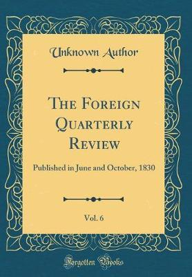 The Foreign Quarterly Review, Vol. 6 by Unknown Author image