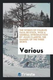 The Works of Charles Paul de Kock, with a General Introduction by Jules Claretie; The Damsel of the Three Skirts by Various ~ image