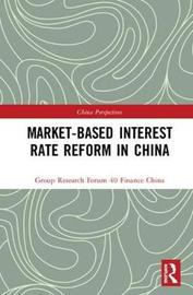Market-Based Interest Rate Reform in China by China Finance 40 Forum Research Group