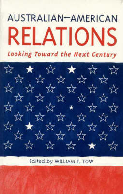 Australian-American Relations: Looking toward the Next Century by William T. Tow image