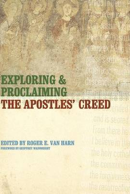 Exploring and Proclaiming the Apostles' Creed by Roger E.Van Harn
