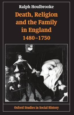 Death, Religion, and the Family in England, 1480-1750 by Ralph A. Houlbrooke