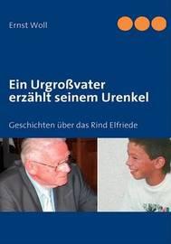 Ein Urgrossvater Erzahlt Seinem Urenkel by Ernst Woll image