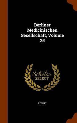 Berliner Medicinischen Gesellschaft, Volume 25 by E Gurlt image