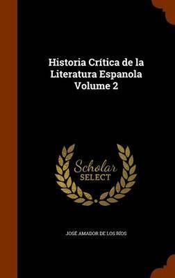 Historia Critica de La Literatura Espanola Volume 2 by Jose Amador de los Rios