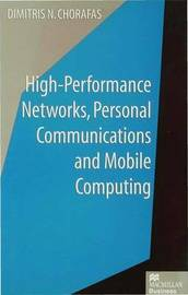 High-Performance Networks, Personal Communications and Mobile Computing by Dimitris N Chorafas