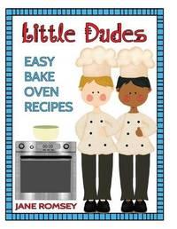 Little Dudes Easy Bake Oven Recipes by Jane Romsey