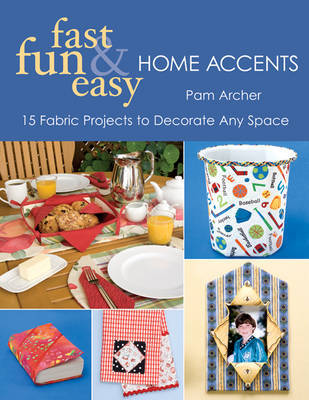 Fast Fun & Easy (R) Home Accents by Pam Archer