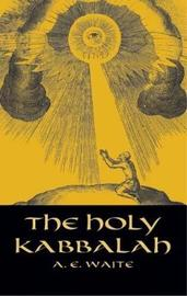 The Holy Kabbalah by A.E. WAITE