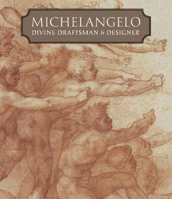 Michelangelo - Divine Draftsman and Designer by Carmen C. Bambach
