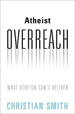Atheist Overreach by Christian Smith
