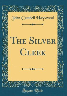 The Silver Cleek (Classic Reprint) by John Cambell Haywood