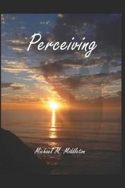Perceiving by Michael , M. Middleton