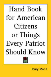 Hand Book for American Citizens or Things Every Patriot Should Know by Henry Mann image