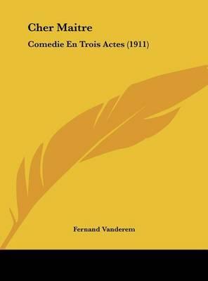 Cher Maitre: Comedie En Trois Actes (1911) by Fernand Vanderem image