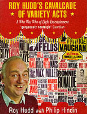 Roy Hudd's Cavalcade of Variety Acts: A Who Was Who of Light Entertainment, 1945-60 by Roy Hudd, OBE