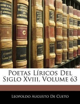 Poetas Lricos del Siglo XVIII, Volume 63 by Leopoldo Augusto de Cueto