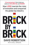 Brick by Brick: How LEGO Rewrote the Rules of Innovation and Conquered the Toy Industry by David Robertson
