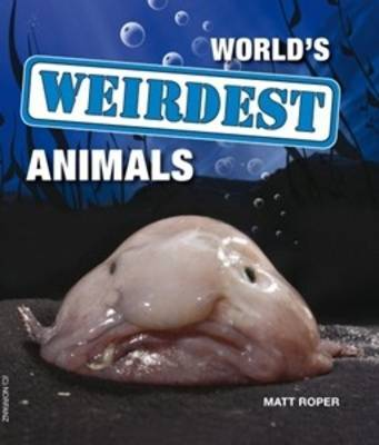 World's Weirdest Animals by Matt Roper image