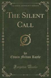 The Silent Call (Classic Reprint) by Edwin Milton Royle