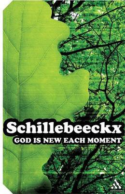 God is New Each Moment by Edward Schillebeeckx